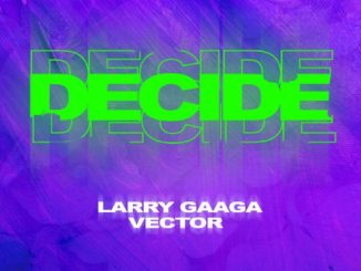 MP3: Larry Gaaga - Decide Ft. Vecto