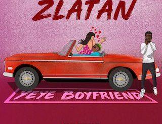 MP3: Zlatan - Yeye Boyfriend (Prod. Rexxie)
