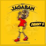 MP3: Danny S - Say Jagaban