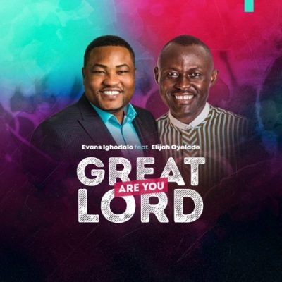 MP3: Evans Ighodalo - Great are You Lord ft. Elijah Oyelade