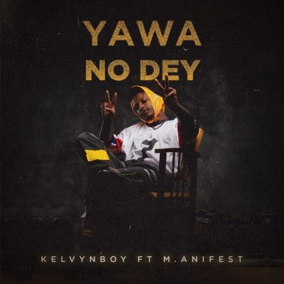 MP3: KelvynBoy - Yawa No Dey Ft. M.anifest