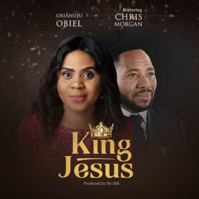 MP3: Obianuju Obiel - KING JESUS ft. Chris Morgan