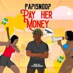 MP3: Papisnoop Ft. Naira Marley - Pay Her Money