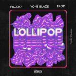 MP3: Yomi Blaze - Lollipop Ft. Picazo x Trod