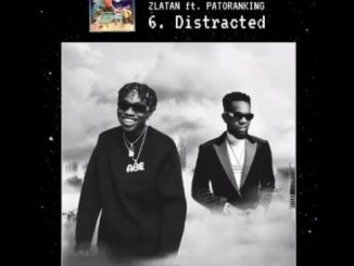 Lyrics: Zlatan - Distracted ft. Patoranking