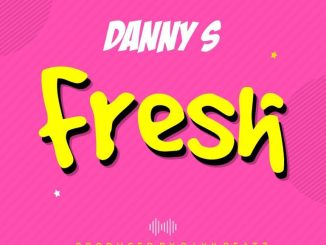 MP3: Danny S - Fresh (Freestyle)