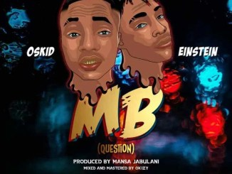 MP3: Oskid Ft Einstein - MB (M & M by Okizy)
