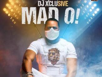 MP3: DJ Xclusive - Mad O