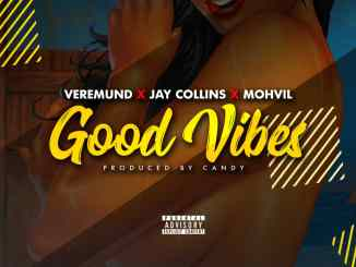 MP3: Veremund X Jay Collins X Mohvil - Good Vibes (Prod. Candy)