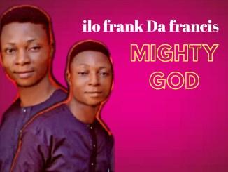 MP3: Ilo Frank & Francis - Mighty God