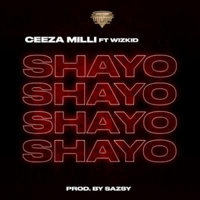 MP3: Ceeza Milli - Shayo Ft. Wizkid