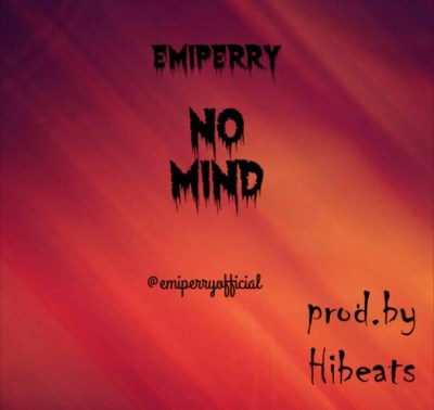 MP3: Emiperry - No Mind (Prod. By Hibeats)