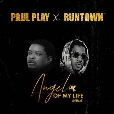 Lyrics: Paul Play x Runtown - Angel Of My Life (Remix)