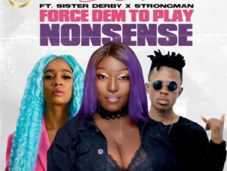 MP3: Eno Barony ft. Sister Deborah, Strongman - Force Dem To Play Nonsense