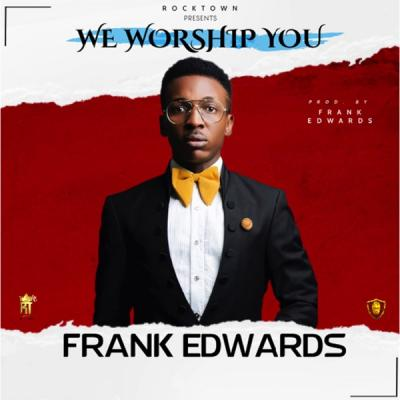 MP3: Frank Edwards - We Worship You