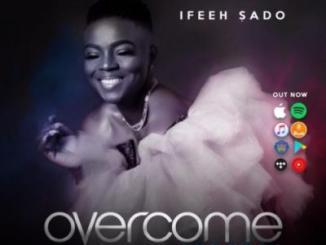 MP3: Ifeeh Sado - Overcome
