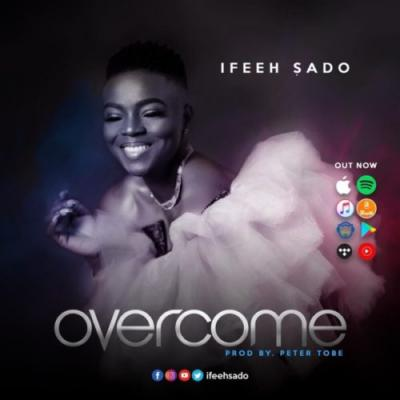 MP3: Ifeeh Sado - Overcome