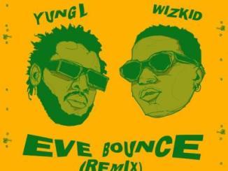 MP3: Yung L ft. Wizkid - Eve Bounce (Remix)