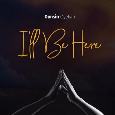 Dunsin Oyekan - I'll Be Here