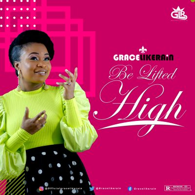 Gracelikerain - Be Lifted High (Prod By Dr Tom)