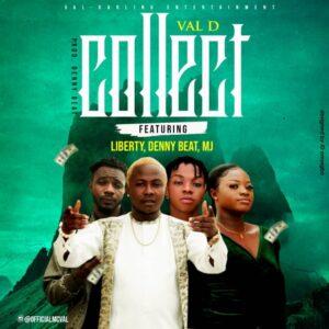 Val-D - Collect ft. Liberty, Dannybeatz, MJ