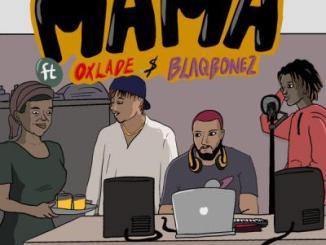 DJ K3yz ft. Oxlade, Blaqbonez - Mama