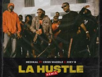 Medikal ft. Criss Waddle, Joey B - La Hustle (Remix)