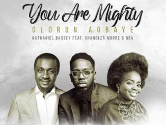 Nathaniel Bassey ft. Chandler Moore, Oba - Olorun Agbaye (You Are Mighty)
