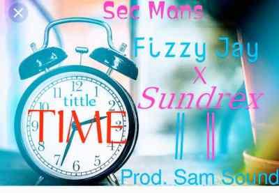 Fizzy Jay ft Sundrex - Time.(Prod. by Sam sound)