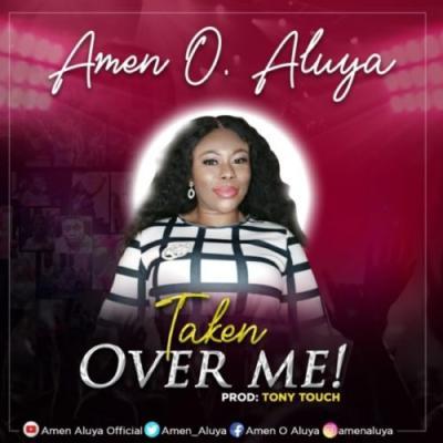Amen O Aluya - Taken Over Me