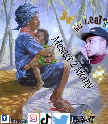 Mr Zeal T - Mesage 2 Momy