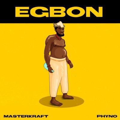 Masterkraft x Phyno - Egbon