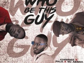 Music: Kheengz - Who Be This Guy ft. Falz & M.I