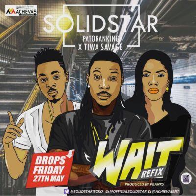 Solidstar - Wait (Refix) ft. Patoranking x Tiwa Savage