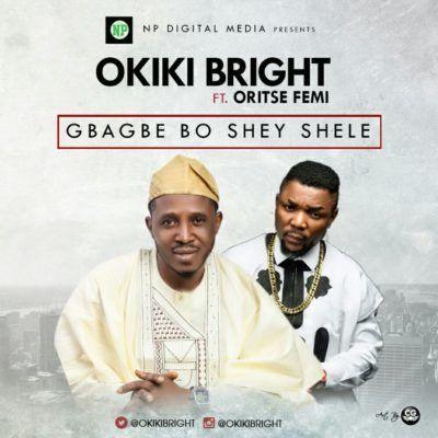 music-okiki-bright-gbagbe-boshey-shele-ft-oriste-femi