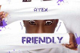 Music: Ayex - Friendly (J Hus Cover)
