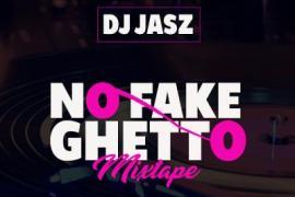 MIXTAPE: DJ Jasz - No Fake Ghetto (2017 Mixtape)
