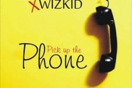 Music: Phero-Pizzle - Pick Up The Phone Ft. Wizkid
