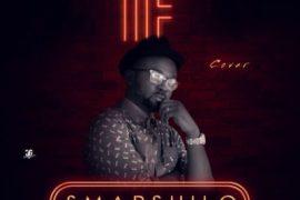 MP3 : Smarshilo - IF (Davido's Igbo Cover) + One Life ft. Cnew x ShakerMan