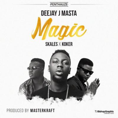 Deejay J Masta ft. Koker x Skales - Magic (Prod. by Masterkraft)