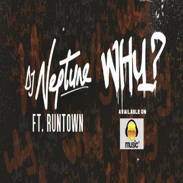 MP3 : DJ Neptune ft. Runtown - Why (Prod. By Del B)