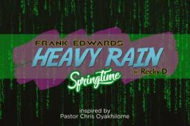 MP3 : Frank Edwards Ft Recky D - Heavy Rain (Spring Time)