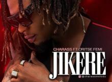 MP3 : Charass ft. Oritse Femi - Jikere (Prod. Dabeat on the Beat)