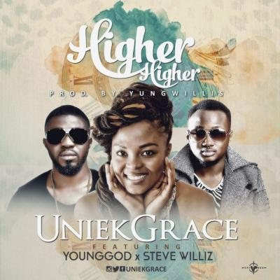 MP3 : UniekGrace - Higher Higher Ft. Stevewilliz & YoungGod