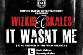 MP3 : Wizkid x Skales - It Wasn't Me (No Church in the Wild)