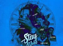 MP3 : Yung6ix - Stay Woke ft. Dremo, Wale Turner, LooLooWithTheJuice, Sawn Dennis, Baddest DJ Timmy