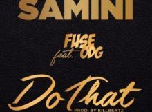 MP3 : Samini - Do That ft Fuse ODG (Prod. Killbeatz)