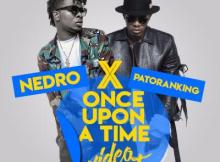VIDEO: Nedro - Once Upon A Time Ft. Patoranking