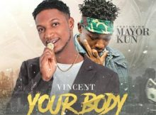 MP3 : Vincent - Your Body ft. Mayorkun