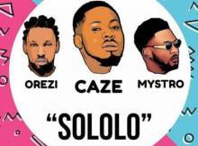 MP3 : Caze - Sololo Ft. Orezi ( Prod by Mystro)